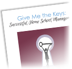 Give Me the Keys: Successful Home School Management